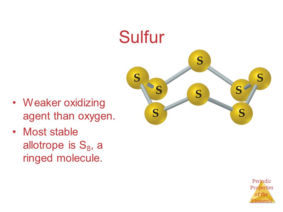 Sulfur Weaker oxidizing agent than oxygen.