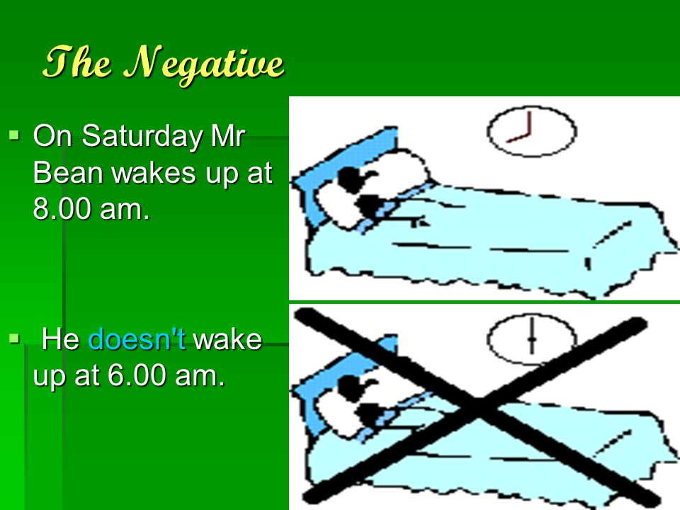 The Negative On Saturday Mr Bean wakes up at 8.00 am.
