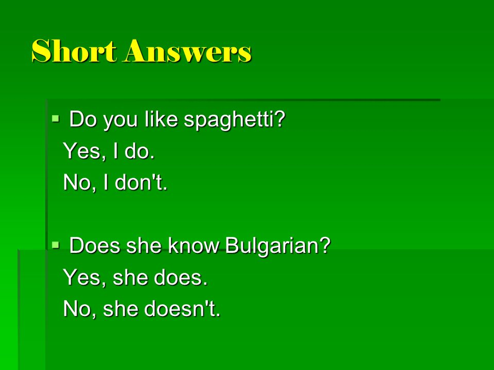 Short Answers Do you like spaghetti Yes, I do. No, I don t.