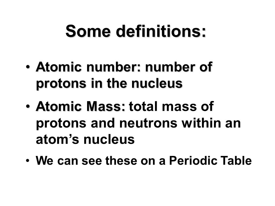 Some definitions: Atomic number: number of protons in the nucleus
