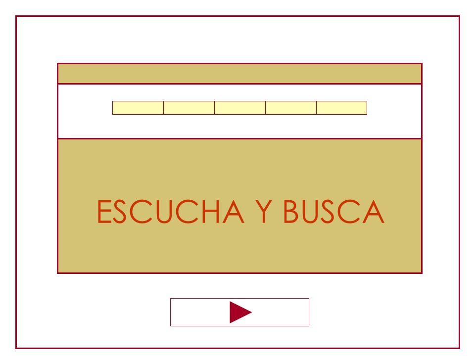 ESCUCHA Y BUSCA