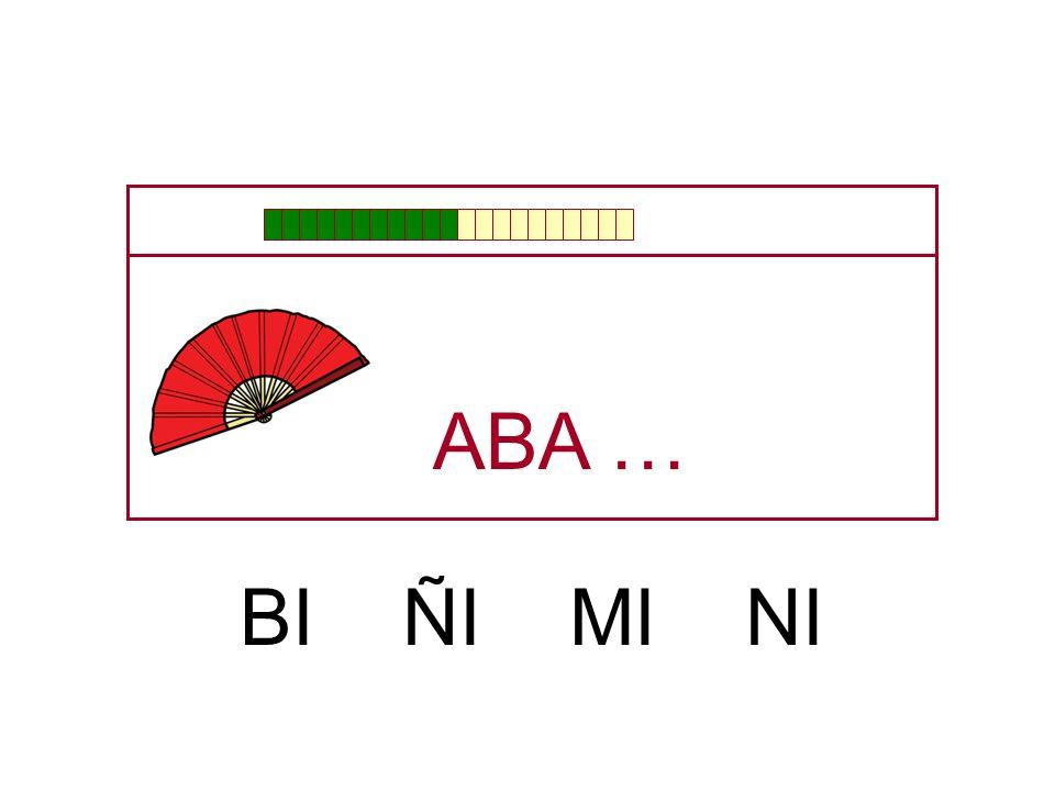 ABA … BI ÑI MI NI