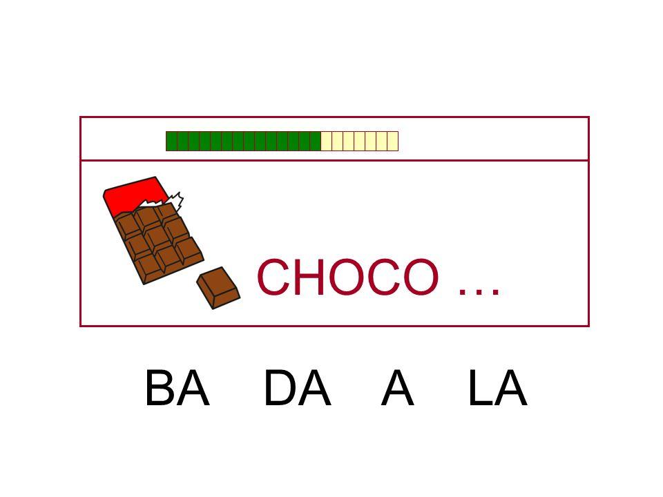 CHOCO … BA DA A LA