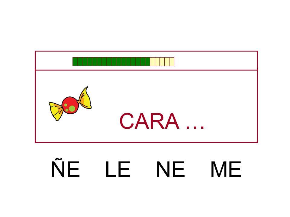 CARA … ÑE LE NE ME