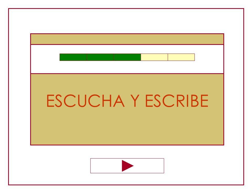ESCUCHA Y ESCRIBE