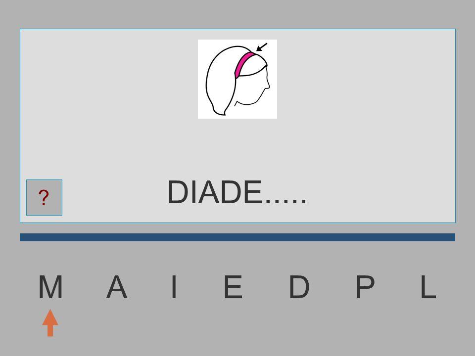 DIADE..... M A I E D P L