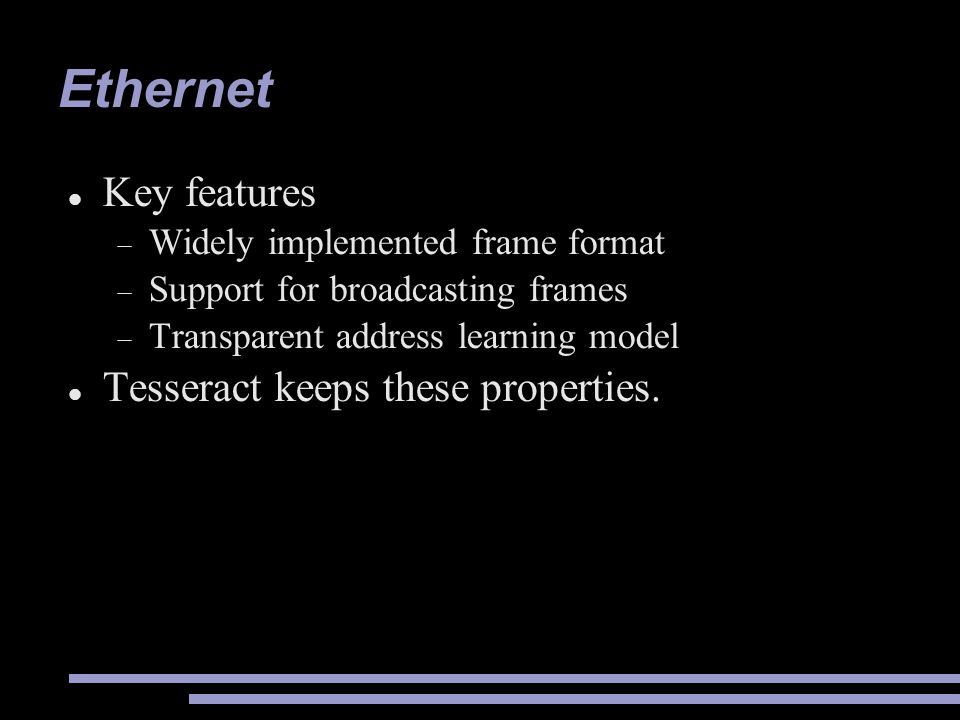 Ethernet Key features Tesseract keeps these properties.