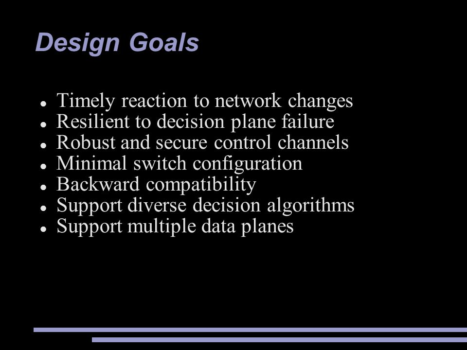Design Goals Timely reaction to network changes