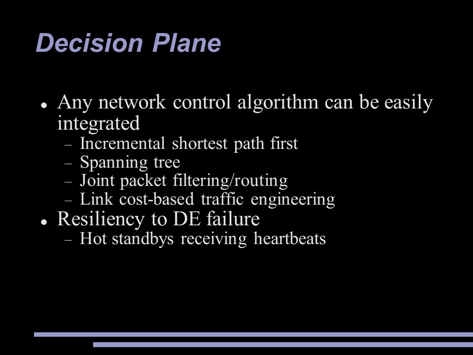 Decision Plane Any network control algorithm can be easily integrated