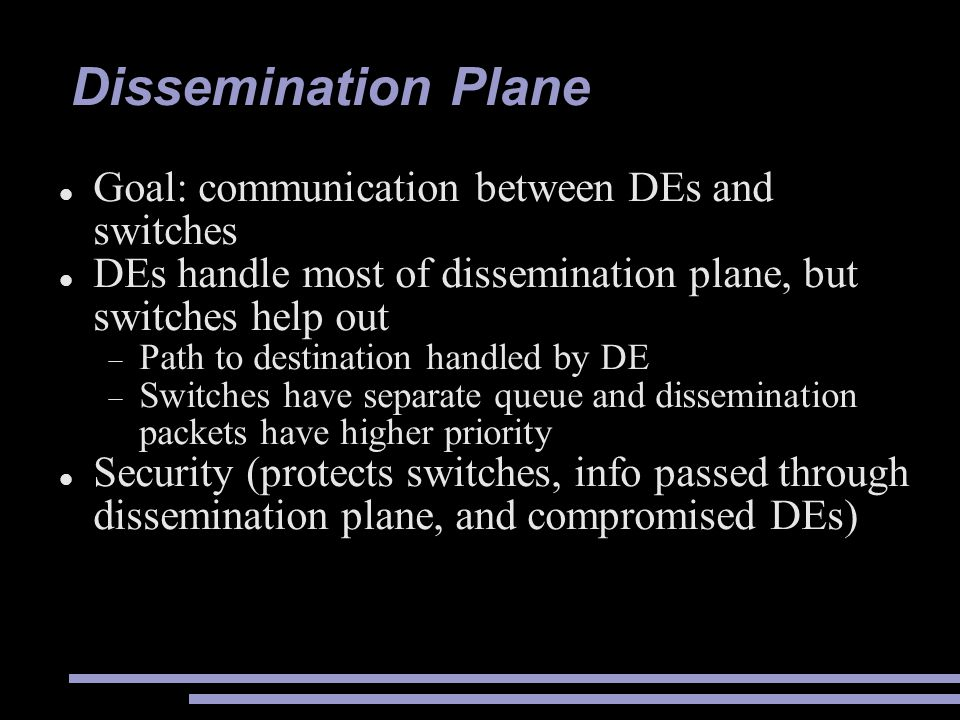 Dissemination Plane Goal: communication between DEs and switches