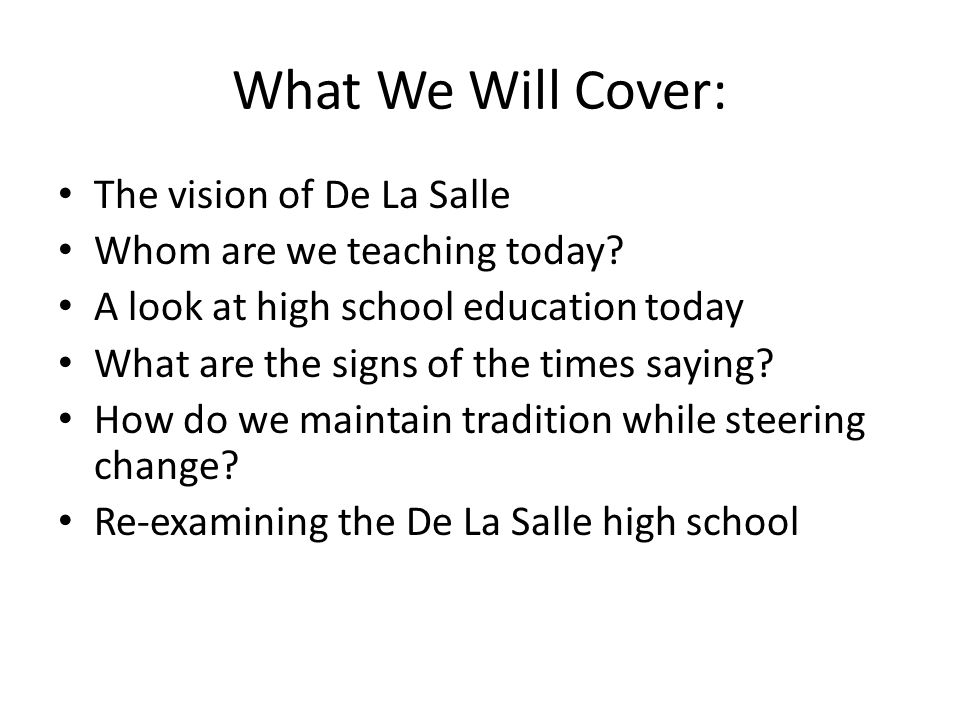 What We Will Cover: The vision of De La Salle