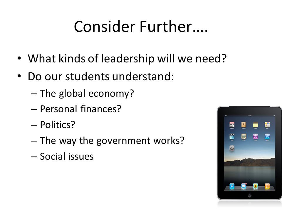 Consider Further…. What kinds of leadership will we need