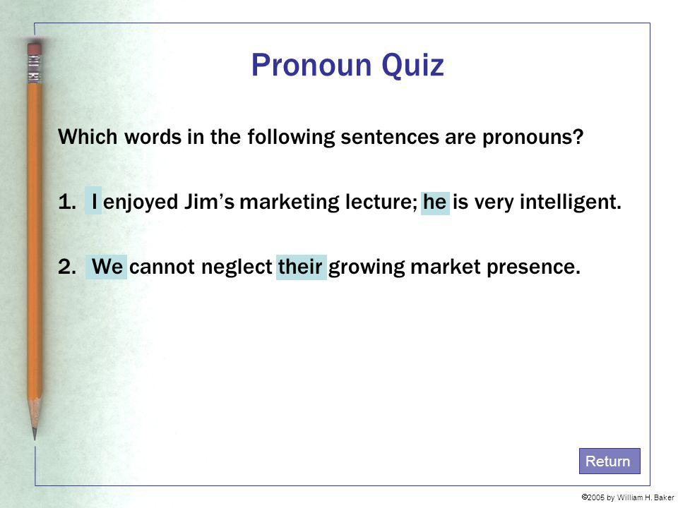 Pronoun Quiz Which words in the following sentences are pronouns