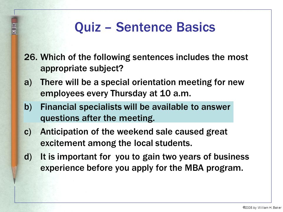 Quiz – Sentence Basics 26. Which of the following sentences includes the most appropriate subject