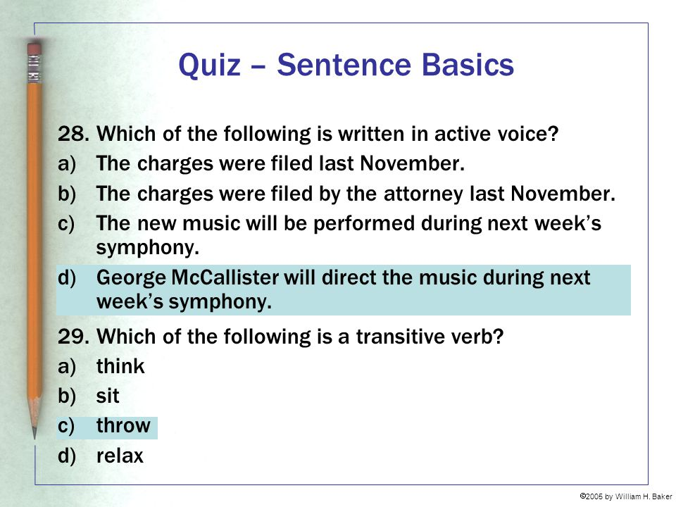 Quiz – Sentence Basics Which of the following is written in active voice The charges were filed last November.