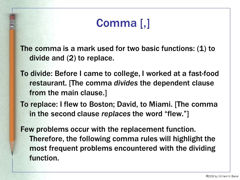 Comma [,] The comma is a mark used for two basic functions: (1) to divide and (2) to replace.