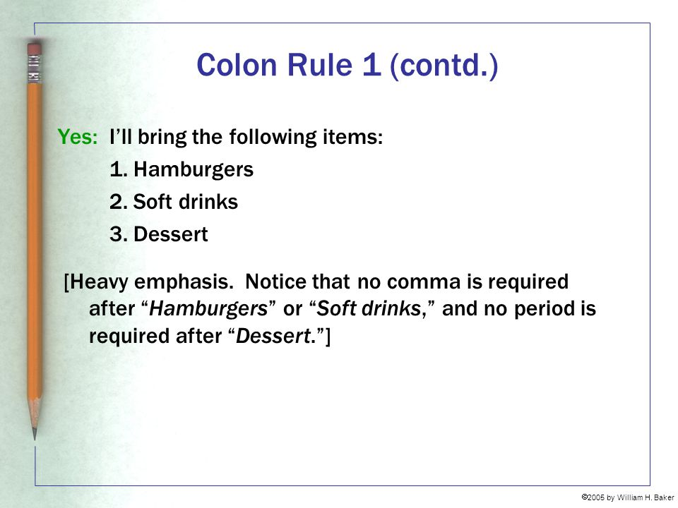 Colon Rule 1 (contd.) Yes: I'll bring the following items: