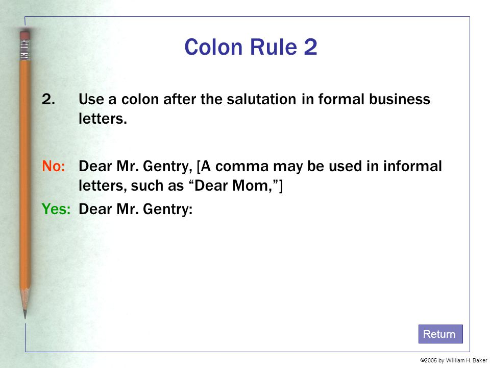 Colon Rule 2 Use a colon after the salutation in formal business letters.