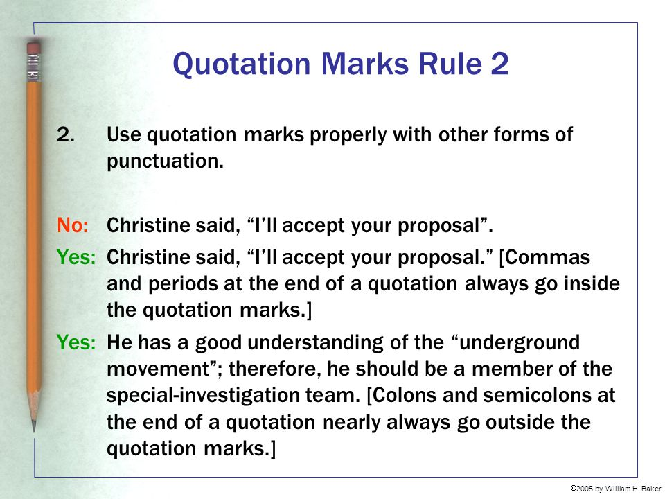 Quotation Marks Rule 2 Use quotation marks properly with other forms of punctuation. No: Christine said, I'll accept your proposal .