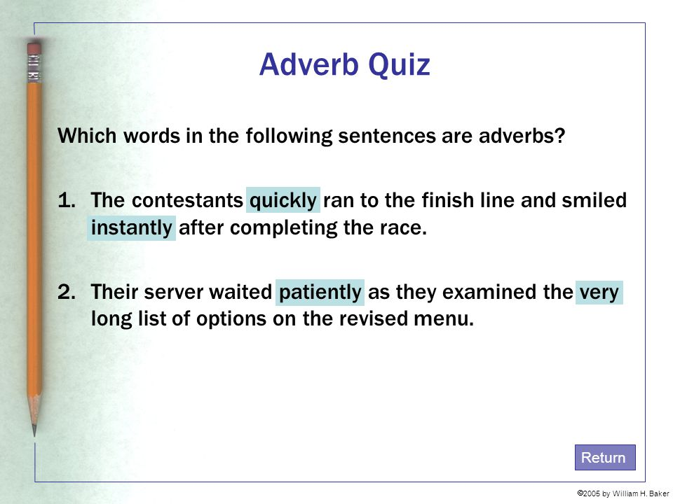 Adverb Quiz Which words in the following sentences are adverbs