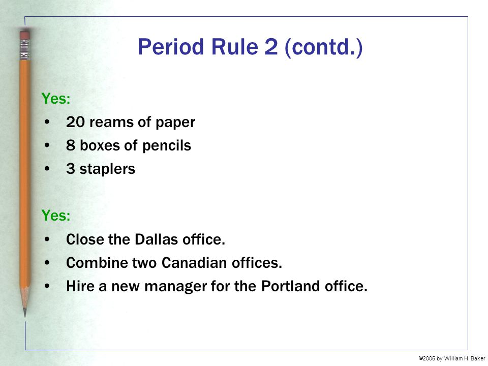 Period Rule 2 (contd.) Yes: 20 reams of paper 8 boxes of pencils