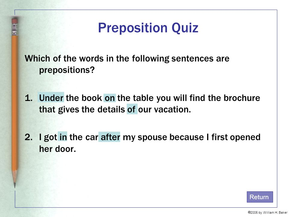 Preposition Quiz Which of the words in the following sentences are prepositions