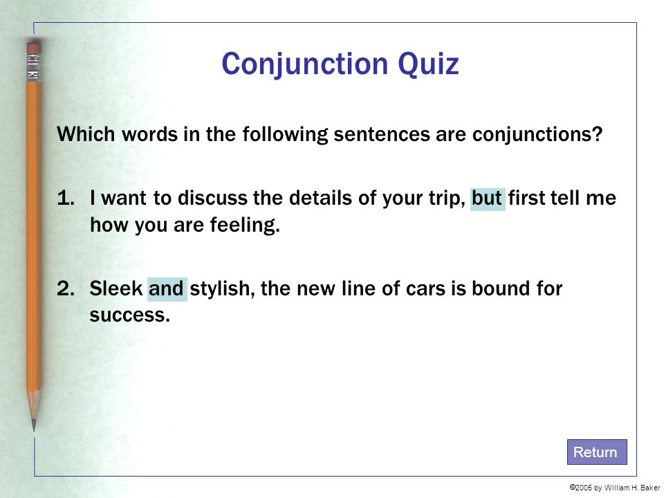 Conjunction Quiz Which words in the following sentences are conjunctions