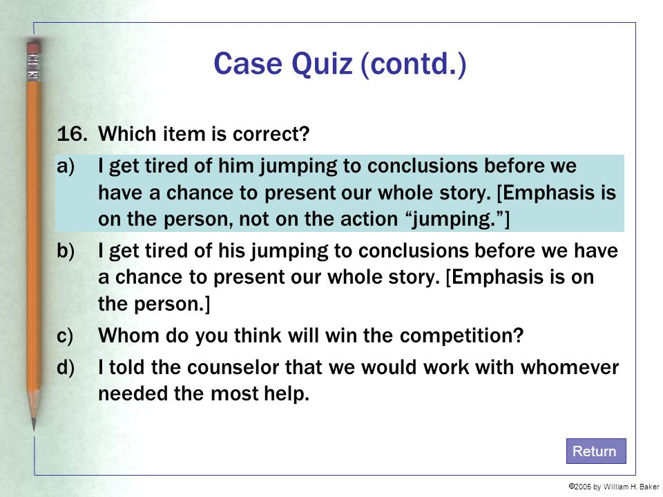 Case Quiz (contd.) 16. Which item is correct