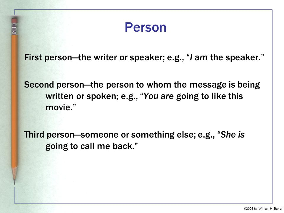 Person First person—the writer or speaker; e.g., I am the speaker.