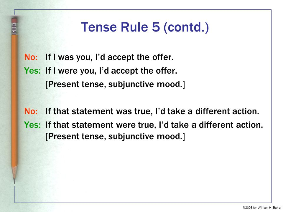 Tense Rule 5 (contd.) No: If I was you, I'd accept the offer.