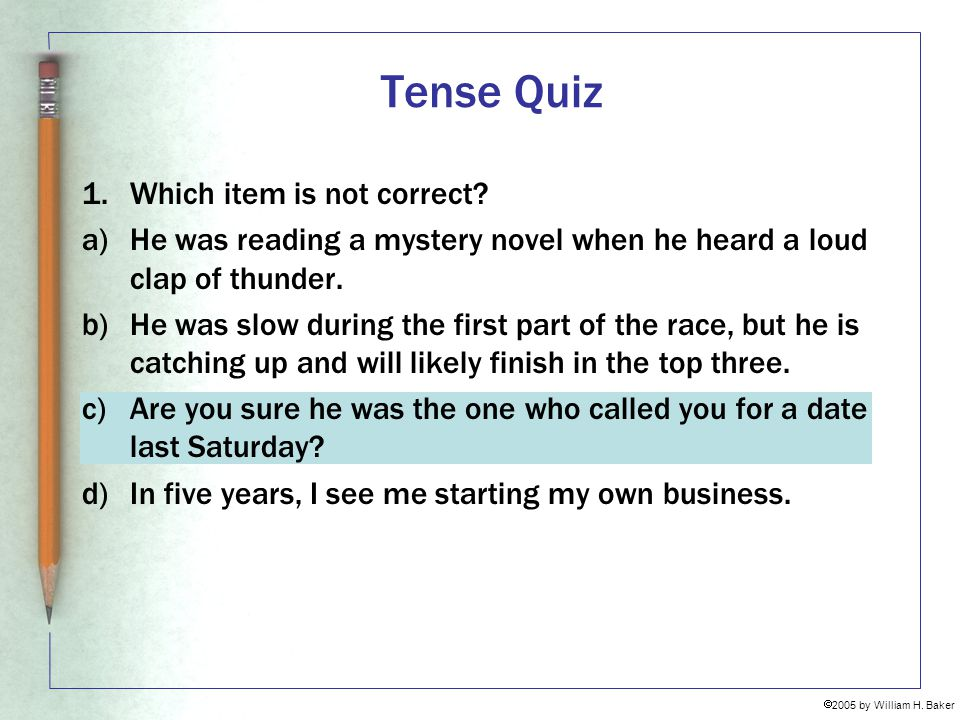 Tense Quiz 1. Which item is not correct