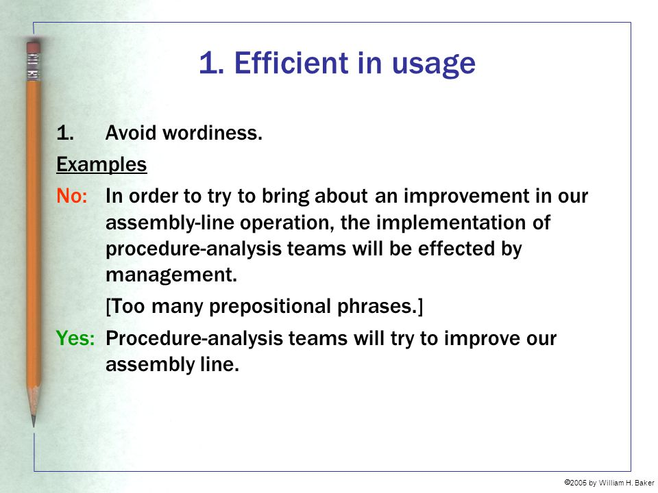 1. Efficient in usage Avoid wordiness. Examples