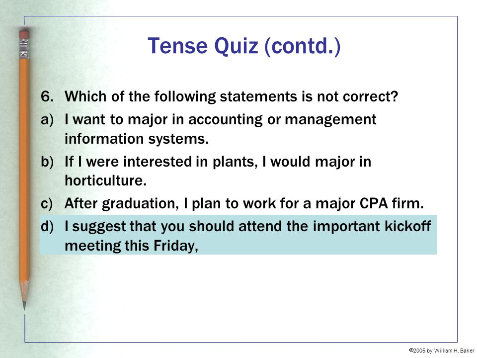 Tense Quiz (contd.) 6. Which of the following statements is not correct I want to major in accounting or management information systems.