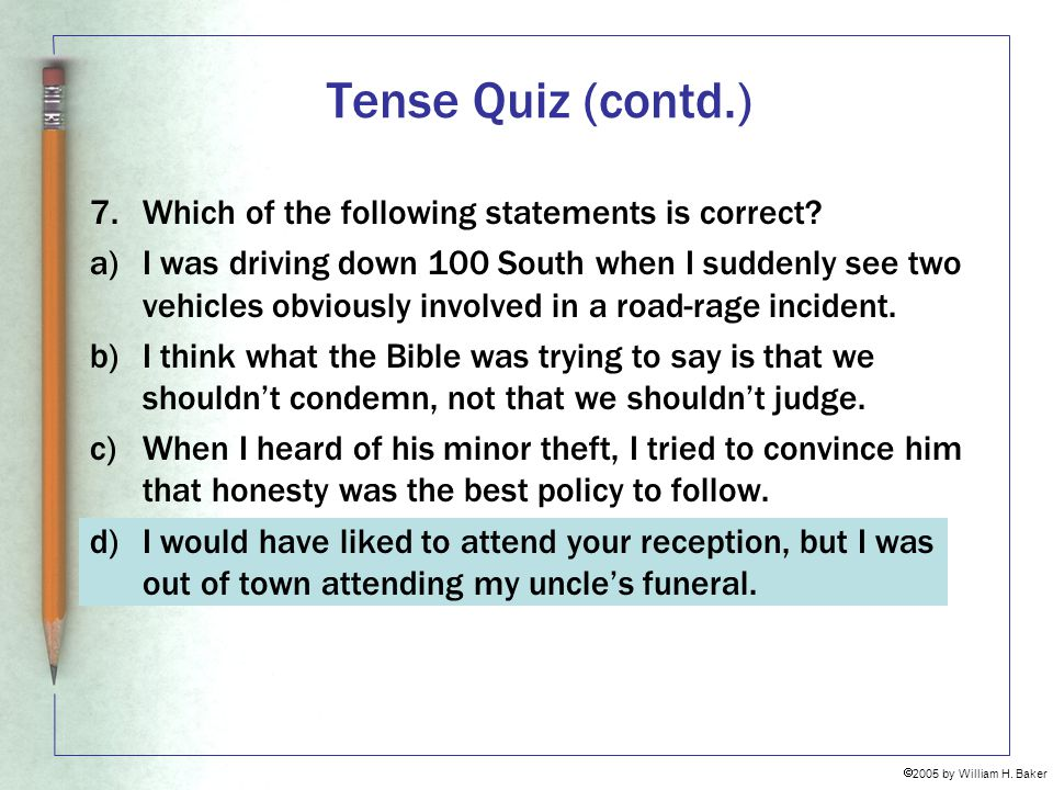 Tense Quiz (contd.) 7. Which of the following statements is correct