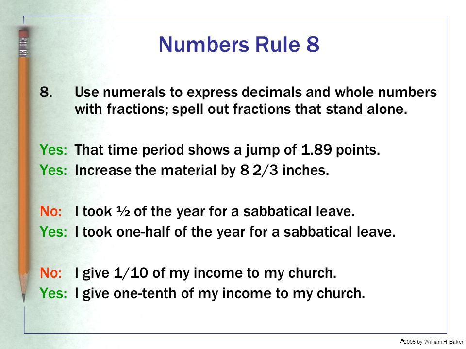Numbers Rule 8 Use numerals to express decimals and whole numbers with fractions; spell out fractions that stand alone.