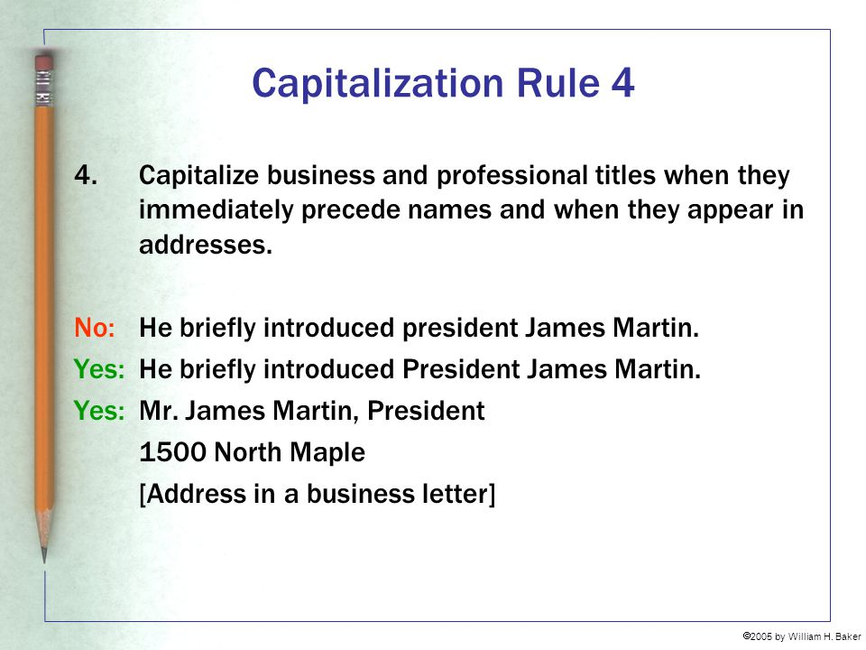 Capitalization Rule 4 Capitalize business and professional titles when they immediately precede names and when they appear in addresses.