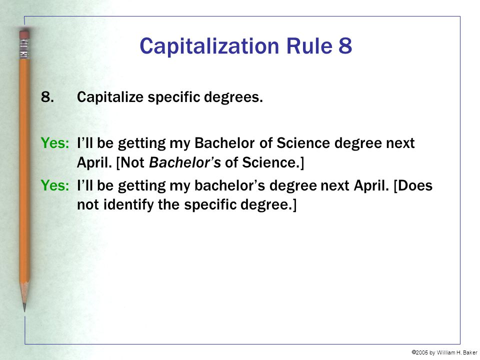 Capitalization Rule 8 Capitalize specific degrees.