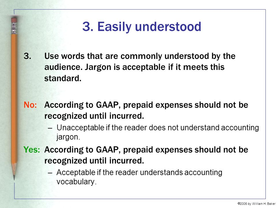 3. Easily understood 3. Use words that are commonly understood by the audience. Jargon is acceptable if it meets this standard.