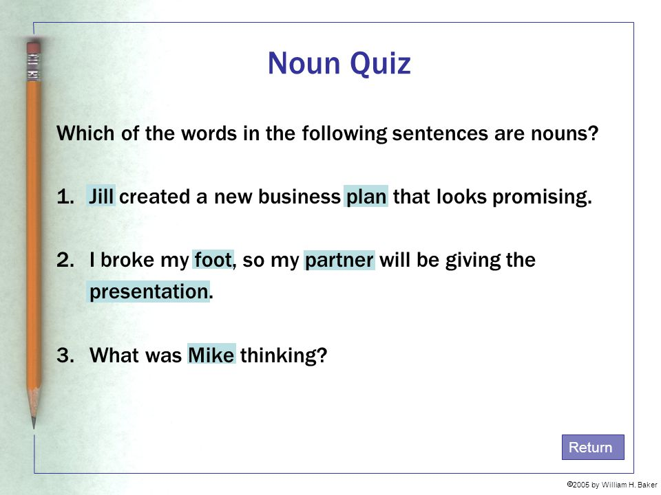 Noun Quiz Which of the words in the following sentences are nouns
