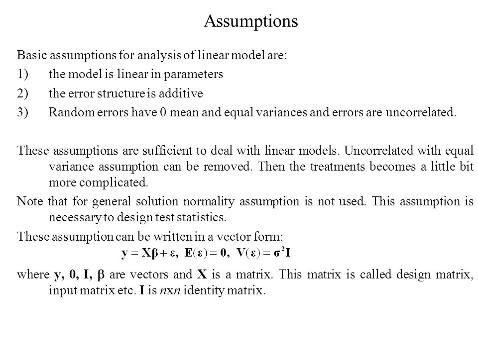 Assumptions Basic assumptions for analysis of linear model are: