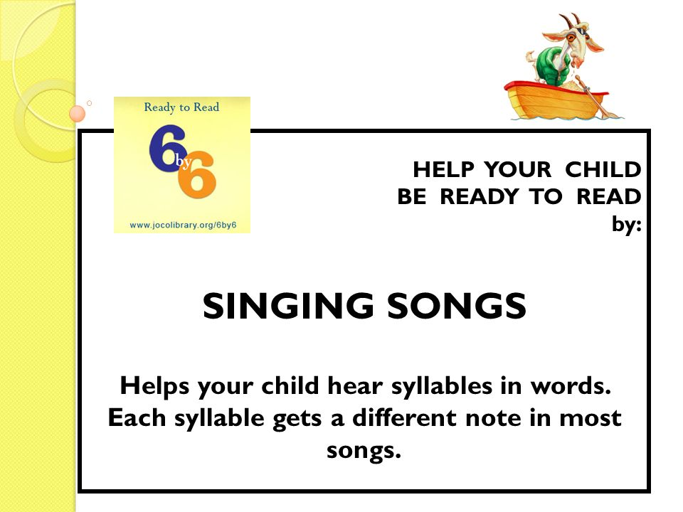 HELP YOUR CHILDBE READY TO READ. by: SINGING SONGS.