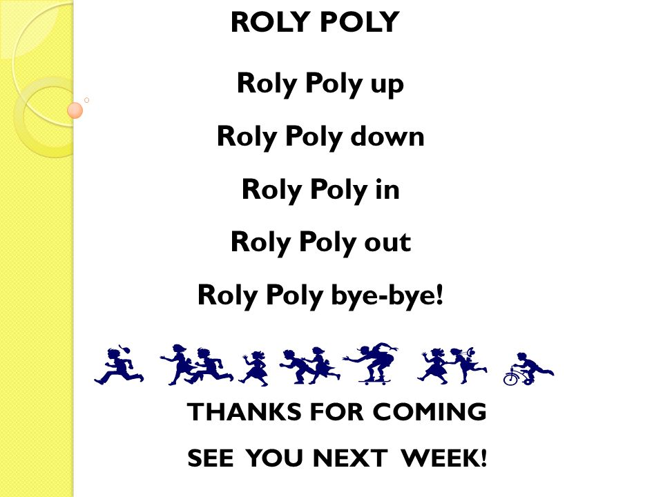ROLY POLY Roly Poly up Roly Poly down Roly Poly in Roly Poly out