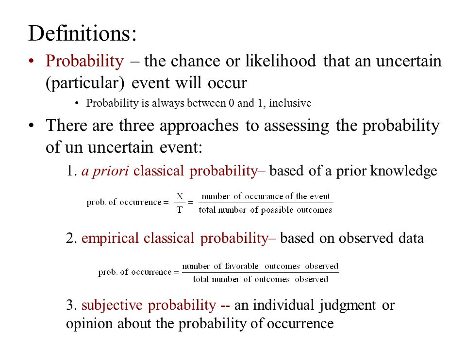 Definitions: Probability – the chance or likelihood that an uncertain (particular) event will occur.