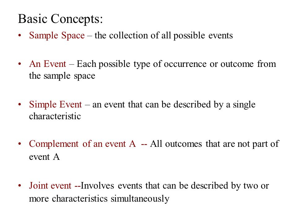 Basic Concepts: Sample Space – the collection of all possible events