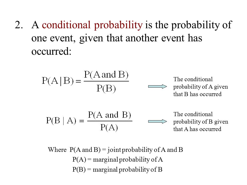 A conditional probability is the probability of one event, given that another event has occurred: