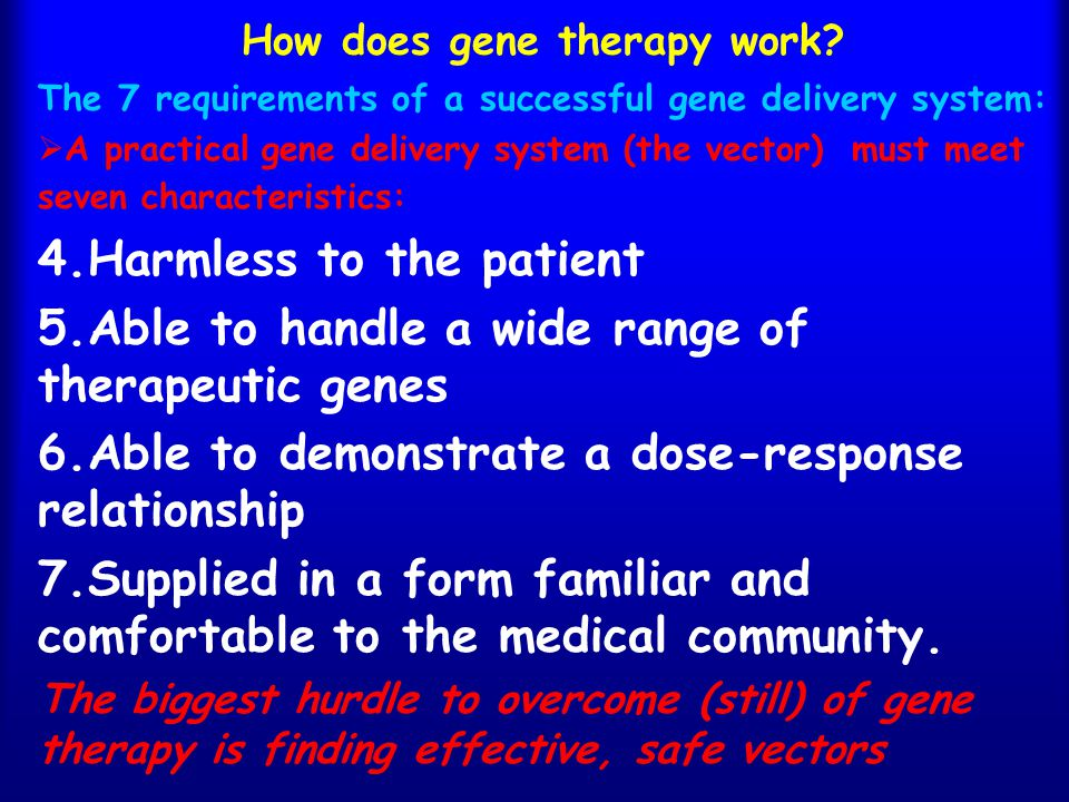 a study of how does gene therapy work The study was carried out by researchers from the university of oxford, the university of edinburgh, imperial college london, the university of edinburgh, royal brompton & harefield nhs foundation trust, nhs lothian, and other centres in the uk and us on behalf of the uk cystic fibrosis gene therapy consortium.