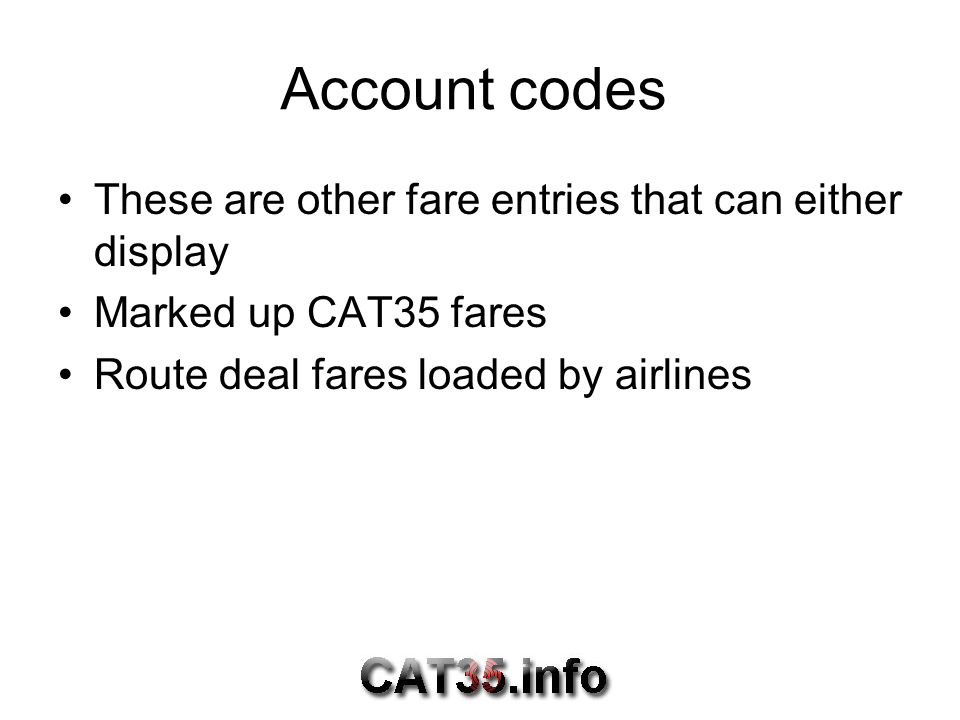 Account codes These are other fare entries that can either display