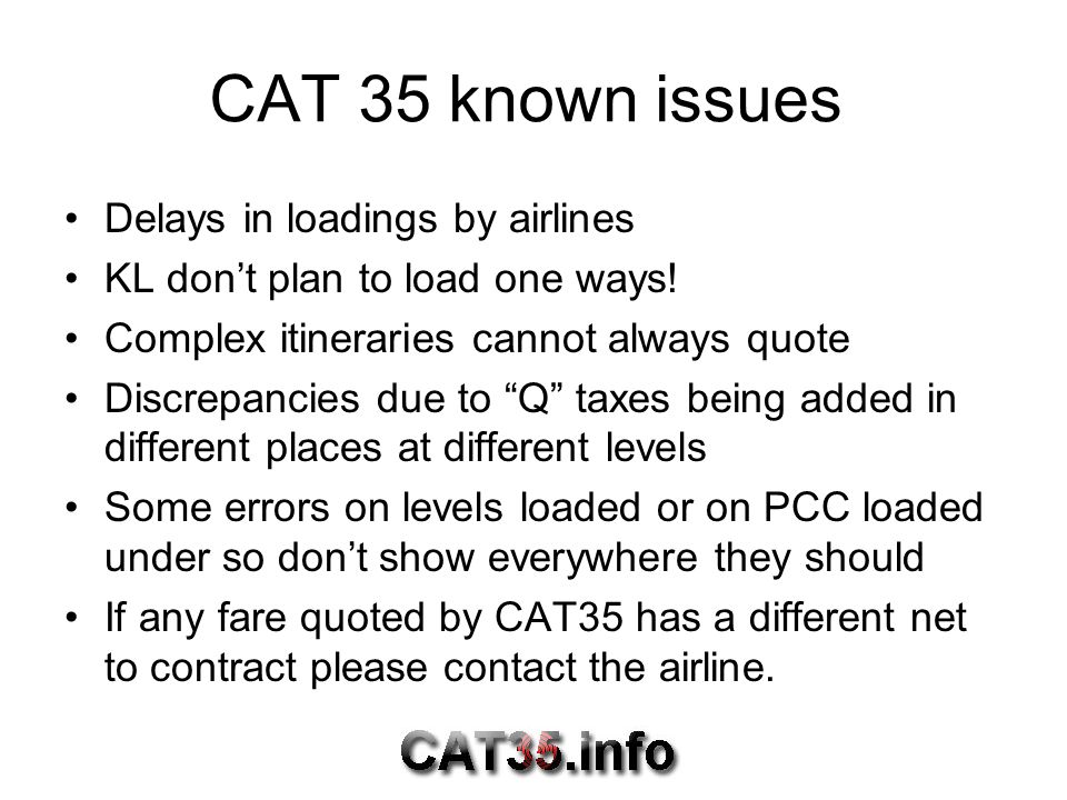 CAT 35 known issues Delays in loadings by airlines