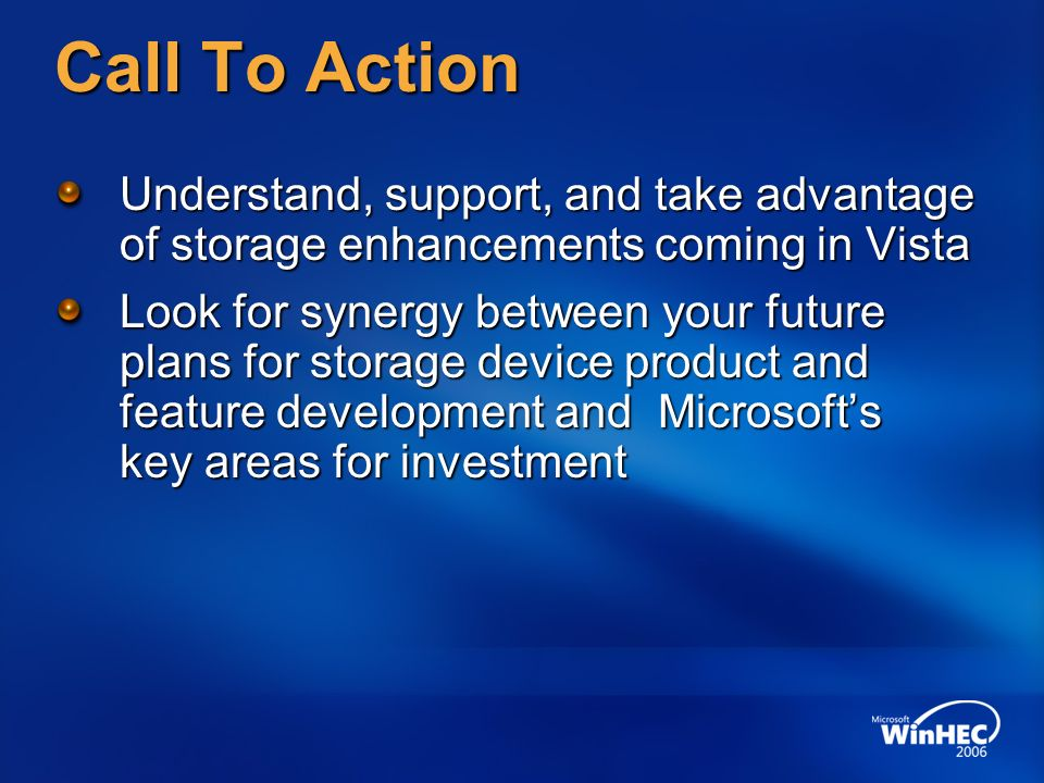 Call To Action Understand, support, and take advantage of storage enhancements coming in Vista.