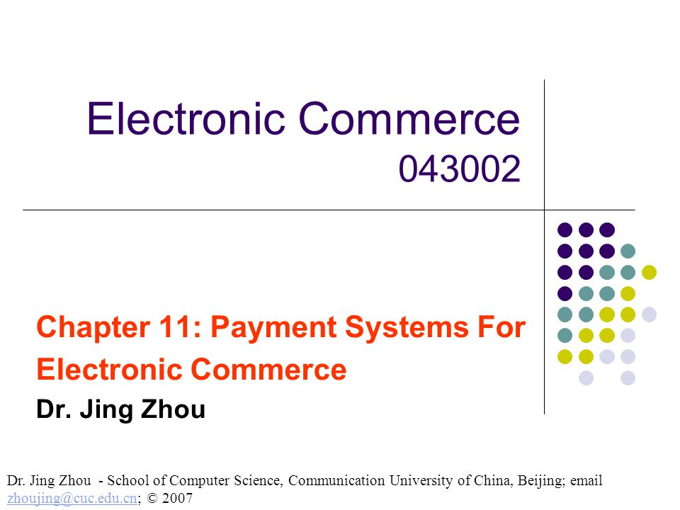 Chapter 11: Payment Systems For Electronic Commerce Dr. Jing Zhou